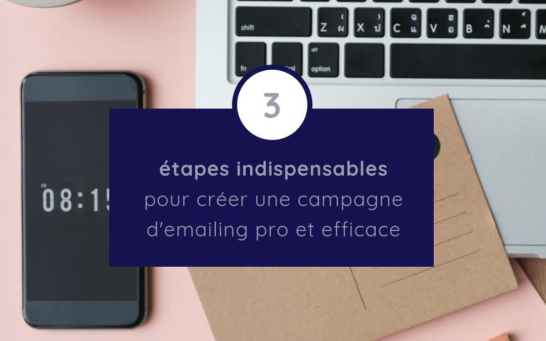 3 étapes indispensables pour créer une campagne d'emailing professionnelle et efficace
