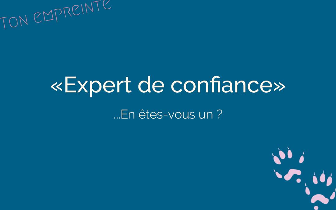 Êtes-vous un expert de confiance ?